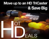 Move up to an HD TriCaster & Save Big - Hot Deals on HD